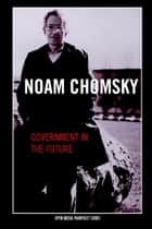 Government in the Future ebook by Noam Chomsky