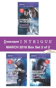 Harlequin Intrigue March 2016 - Box Set 2 of 2 - Stranger in Cold Creek\Shotgun Justice\Private Bodyguard ebook by Paula Graves, Angi Morgan, Tyler Anne Snell
