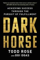 Dark Horse - Achieving Success Through the Pursuit of Fulfillment ebook by Todd Rose, Ogi Ogas