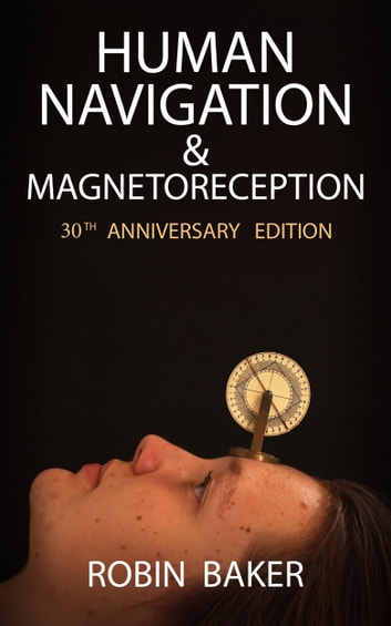 Human Navigation and Magnetoreception - 30th Anniversary Edition ebook by Robin Baker