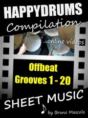 "Happydrums Compilation ""Offbeat Grooves 1-20 - Drum Set Examples with Sheet Music & Online Videos + Bonus ebook by Bruno Mascolo"