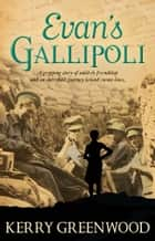Evan's Gallipoli ebook by Kerry Greenwood