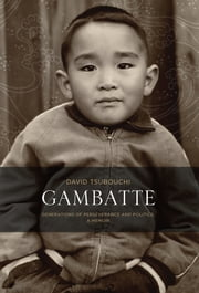 Gambatte - Generations of Perseverance and Politics, A Memoir ebook by David Tsubouchi