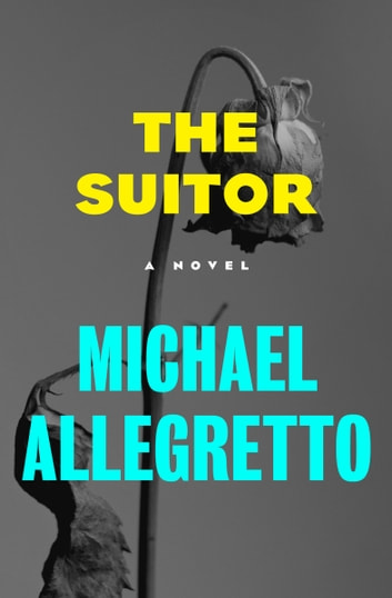 The Suitor - A Novel ebook by Michael Allegretto