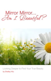 Mirror Mirror...Am I Beautiful? ebook by Shelley Hitz