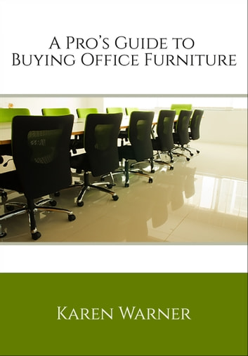 A Pro's Guide to Buying Office Furniture ebook by Karen Warner