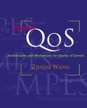Internet QoS: Architectures and Mechanisms for Quality of Service ebook by Wang, Zheng