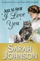 Just to Hear 'I Love You' ebook by Sarah Johnson
