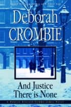 And Justice There Is None ebook by Deborah Crombie