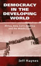 Democracy in the Developing World - Africa, Asia, Latin America and the Middle East eBook by Jeffrey Haynes