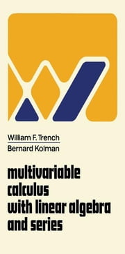 Multivariable Calculus with Linear Algebra and Series ebook by Trench, William F.