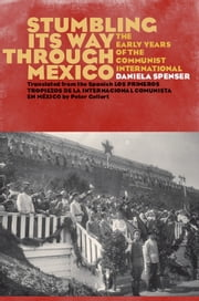 Stumbling Its Way through Mexico - The Early Years of the Communist International ebook by Daniela Spenser