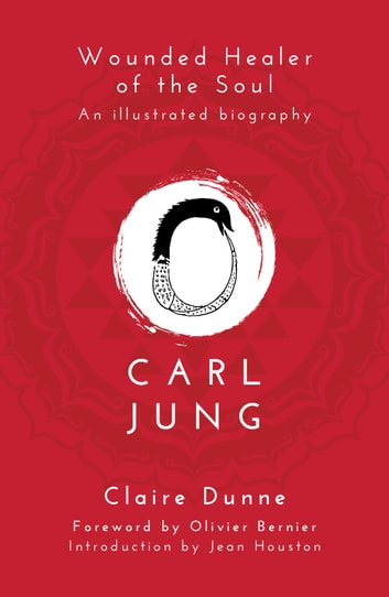 Carl Jung: Wounded Healer of the Soul ebook by Claire Dunne