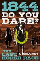 The Last Horse Race - Do You Dare? ebook by James Moloney