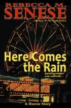 Here Comes the Rain: A Horror Story ebook by Rebecca M. Senese