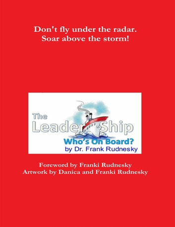 The Leader-Ship: Who's On Board? ebook by Dr. Frank Rudnesky