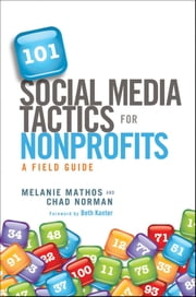 101 Social Media Tactics for Nonprofits - A Field Guide ebook by Melanie Mathos,Chad Norman,Beth Kanter