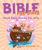 Bible For Girls - Great Bible Stories For Girls ebook by Speedy Publishing