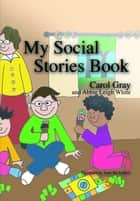 My Social Stories Book ebook by Carol Gray, Sean McAndrew