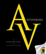 Antiheroes - Heroes, Villains, and the Fine Line Between ebook by Jennifer Crusie,Adam-Troy Castro,Mary Borsellino,Amy Berner,Michael Marano,Stuart Alasdair,Susan Vaught,Michael Spivey,Steve Knowlton,Joshua Gowin