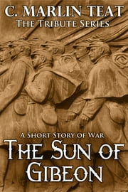 The Sun of Gibeon ebook by C. Marlin Teat