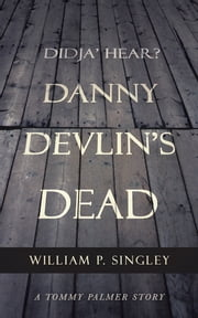 Didja' Hear? Danny Devlin's Dead - A Tommy Palmer Story ebook by William P. Singley
