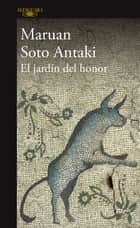 El jardín del honor ebook by Maruan Soto Antaki