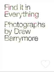 Find It in Everything ebook by Drew Barrymore