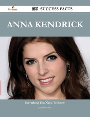 Anna Kendrick 106 Success Facts - Everything you need to know about Anna Kendrick ebook by Jonathan Foley