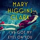 I've Got My Eyes on You audiolibro by Mary Higgins Clark