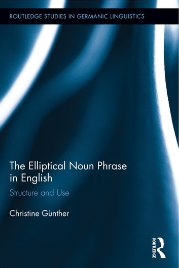 The Elliptical Noun Phrase in English - Structure and Use ebook by Christine Günther