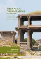 India as an Organization: Volume One - A Strategic Risk Analysis of Ideals, Heritage and Vision ebook by Dipak Basu, Victoria Miroshnik
