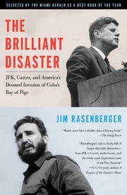 The Brilliant Disaster - JFK, Castro, and America's Doomed Invasion of Cuba's Bay of Pigs ebook by Jim Rasenberger