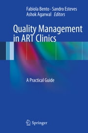 Quality Management in ART Clinics - A Practical Guide ebook by Fabiola Bento,Sandro Esteves,Ashok Agarwal