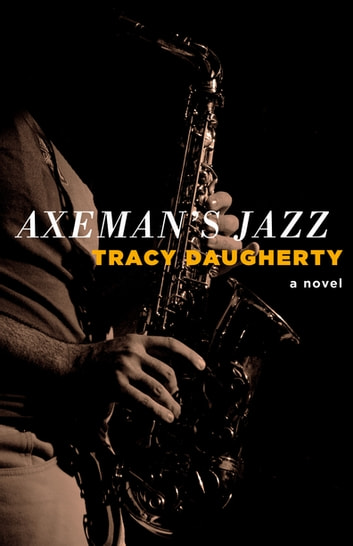 Axemans jazz ebook di tracy daugherty 9781938604676 rakuten kobo axemans jazz ebook by tracy daugherty fandeluxe Images