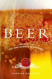Beer:Tap into the Art and Science of Brewing - Tap into the Art and Science of Brewing ebook by Charles Bamforth