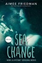 Sea Change ebook by Aimee Friedman