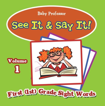 See It & Say It! : Volume 1 | First (1st) Grade Sight Words ebook by Baby Professor