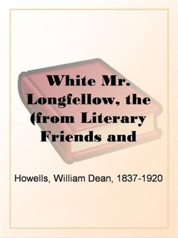 The White Mr. Longfellow ebook by William Dean Howells