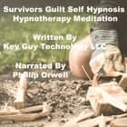 Survivors Guilt Self Hypnosis Hypnotherapy Meditation audiobook by Key Guy Technology LLC