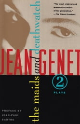 The Maids and Deathwatch - Two Plays ebook by Jean Genet,Jean-Paul Sartre