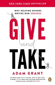 Give and Take - Why Helping Others Drives Our Success ebook by Adam M. Grant