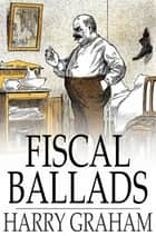 Fiscal Ballads ebook by Harry Graham