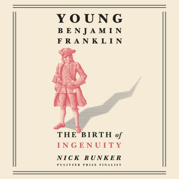 Young Benjamin Franklin - The Birth of Ingenuity audiobook by Nick Bunker