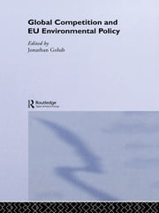 Global Competition and EU Environmental Policy ebook by Jonathan Golub