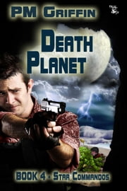 Death Planet: The Star Commandos Series Book 4 ebook by P.M. Griffin