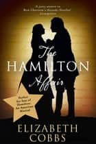 The Hamilton Affair - The Epic Love Story of Alexander Hamilton and Eliza Schuyler ebook by Elizabeth Cobbs