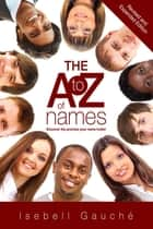 The A to Z of Names (Revised and Expanded Edition) ebook by Isebell Gauche