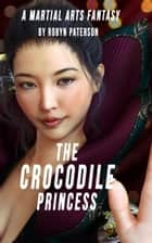 The Crocodile Princess - The Adventures of Little Gou, #1 ebook by Robyn Paterson