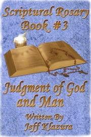 Scriptural Rosary #3: Judgment of God & Man ebook by Jeff Klazura